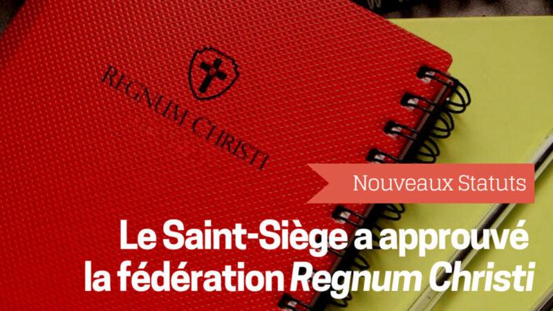 Le Saint-Siège érige canoniquement la fédération Regnum Christi et approuve ses nouveaux Statuts