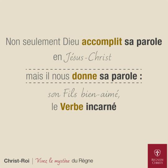Non seulement Dieu accomplit sa parole en Jésus-Christ mais il nous donne sa parole : son Fils bien-aimé, le Verbe incarné