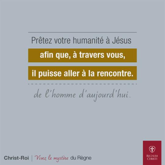 Prêtez votre humanité à Jésus afin qu'il, à travers vous, puisse aller à la rencontre de l'homme d'aujourd'hui